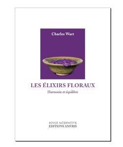 Les Elixirs floraux, harmonie et équilibre, C. Wart